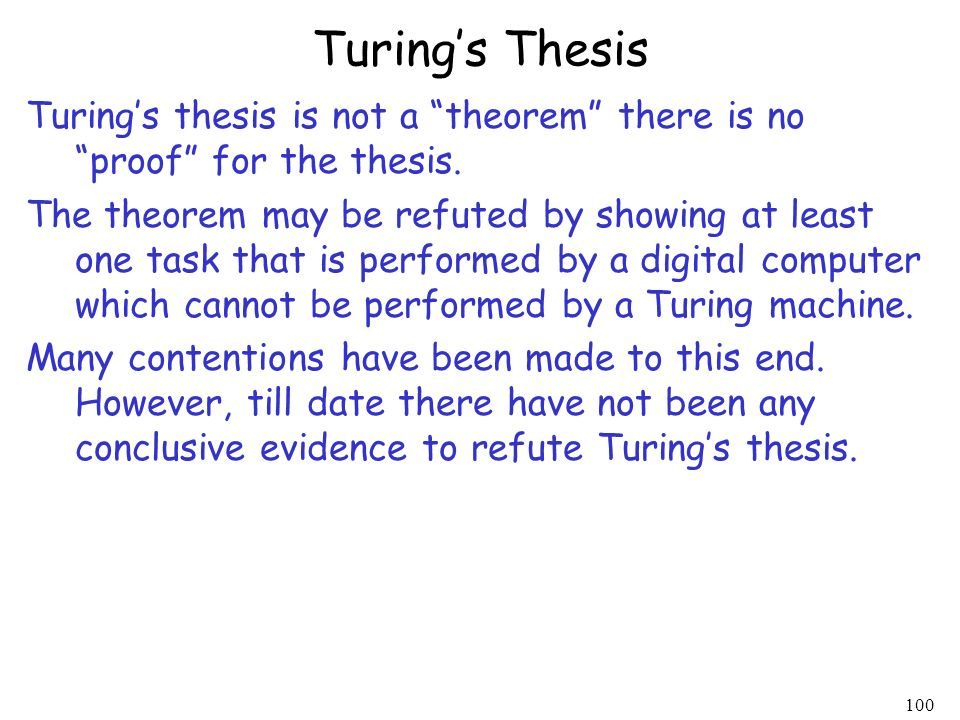 Turing's Thesis Turing's thesis is not a theorem there is no proof for the thesis.