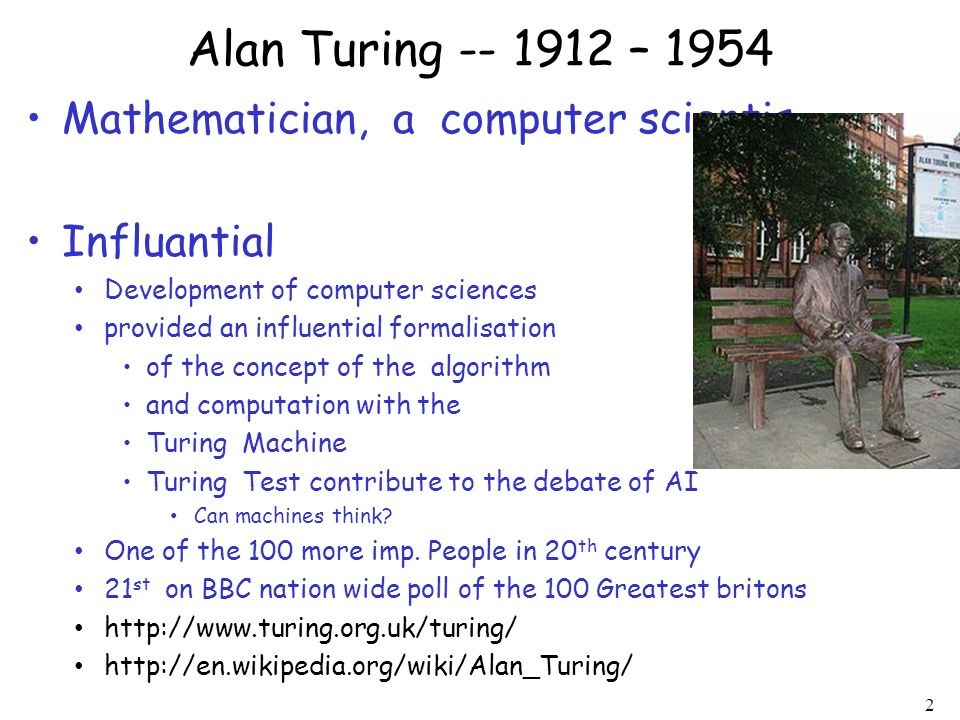 Alan Turing -- 1912 – 1954 Mathematician, a computer scientis