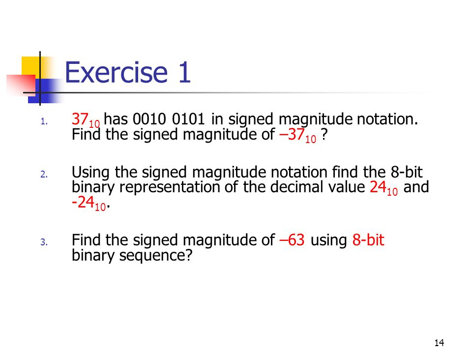 Exercise 1 3710 has 0010 0101 in signed magnitude notation. Find the signed magnitude of –3710