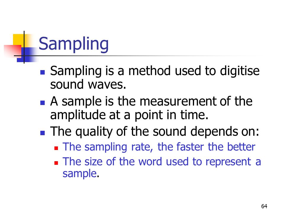Sampling Sampling is a method used to digitise sound waves.