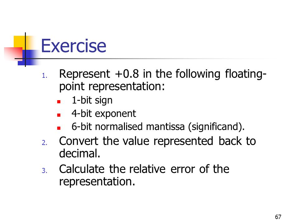Exercise Represent +0.8 in the following floating-point representation: 1-bit sign. 4-bit exponent.