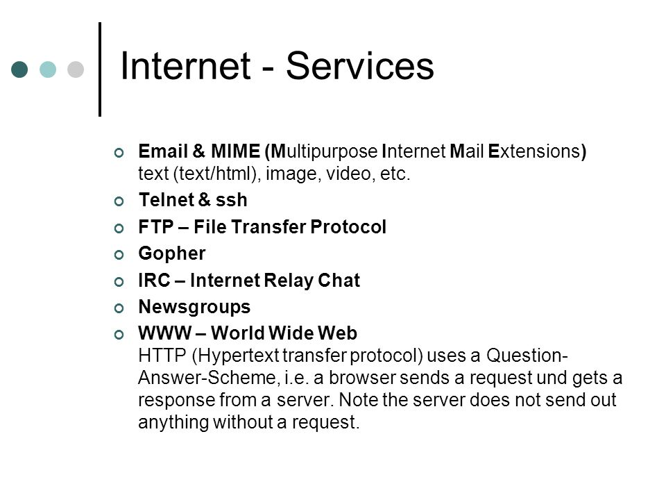 Internet - Services  & MIME (Multipurpose Internet Mail Extensions) text (text/html), image, video, etc.