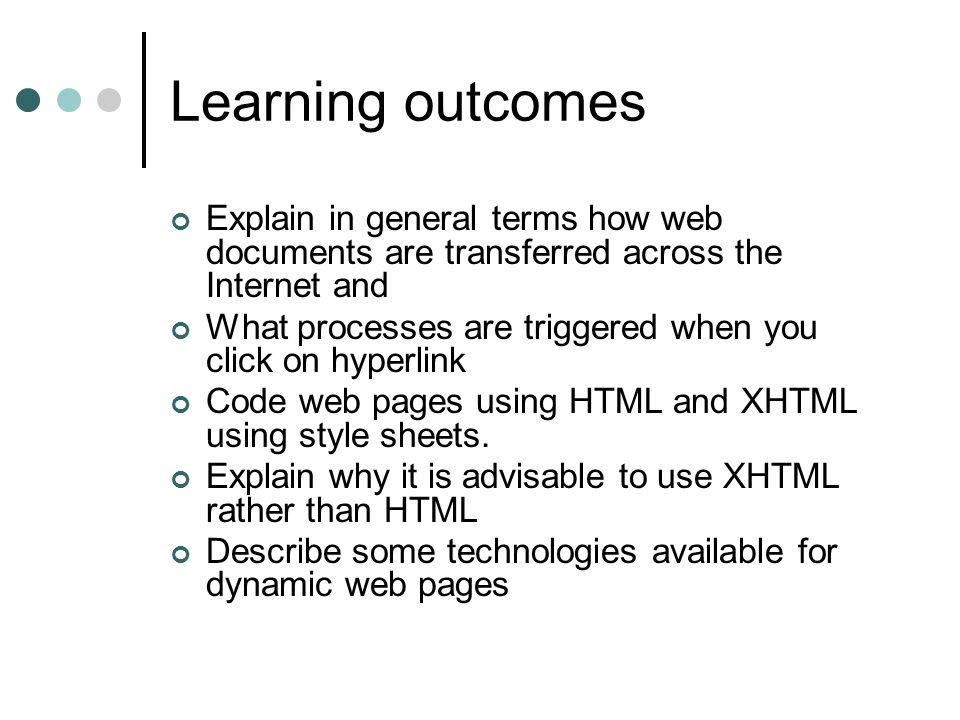 Learning outcomes Explain in general terms how web documents are transferred across the Internet and.