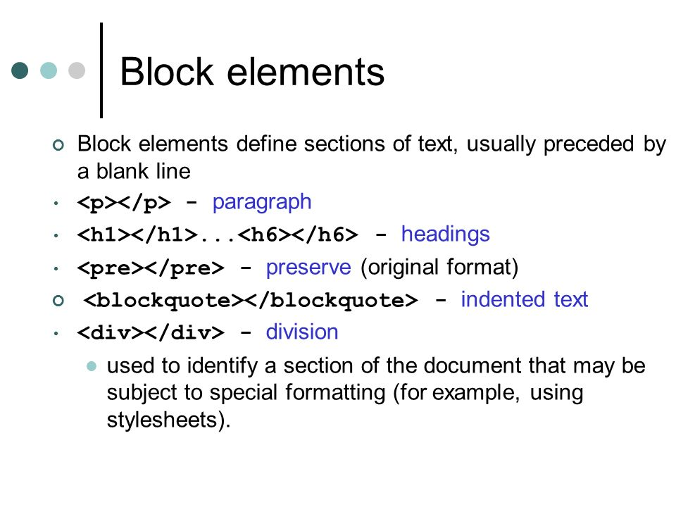 Block elements Block elements define sections of text, usually preceded by a blank line. <p></p> - paragraph.