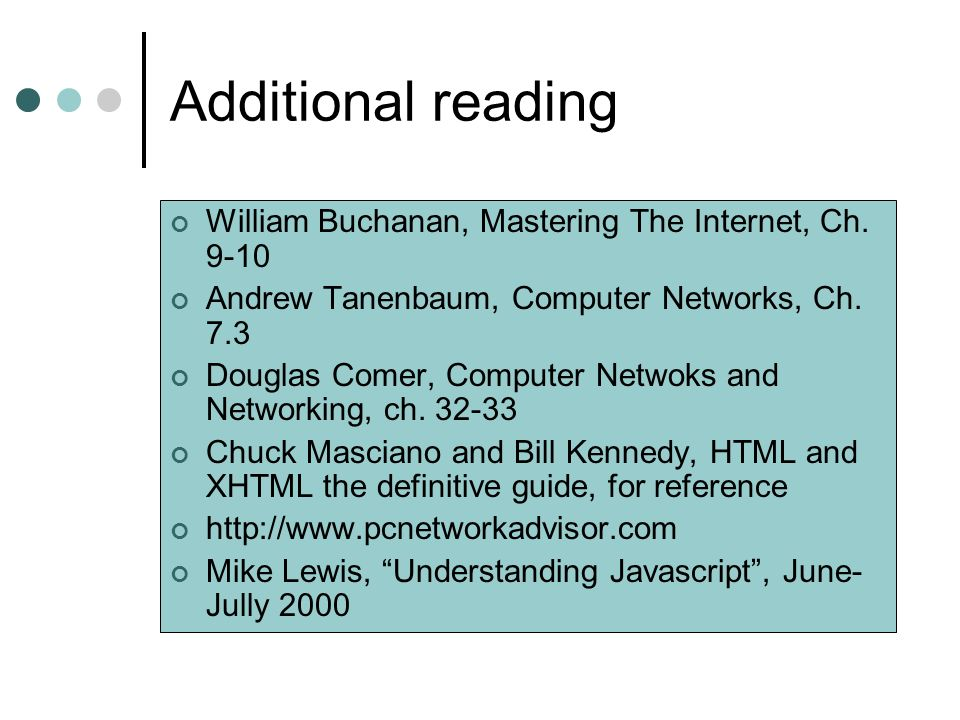 Additional reading William Buchanan, Mastering The Internet, Ch. 9-10