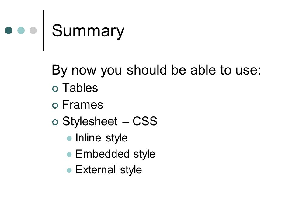 Summary By now you should be able to use: Tables Frames
