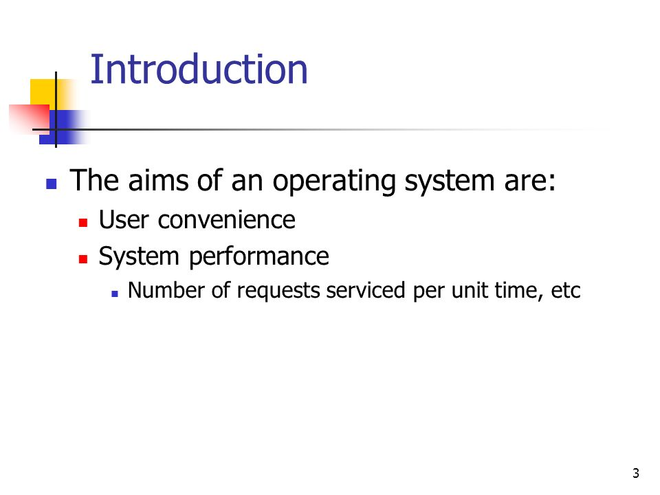 Introduction The aims of an operating system are: User convenience