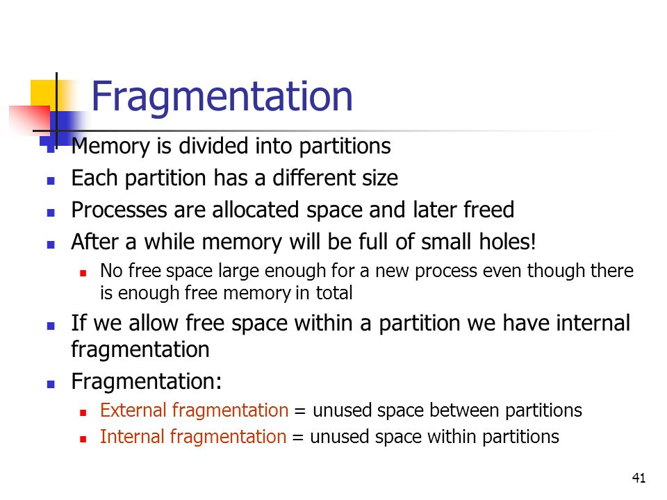 Fragmentation Memory is divided into partitions
