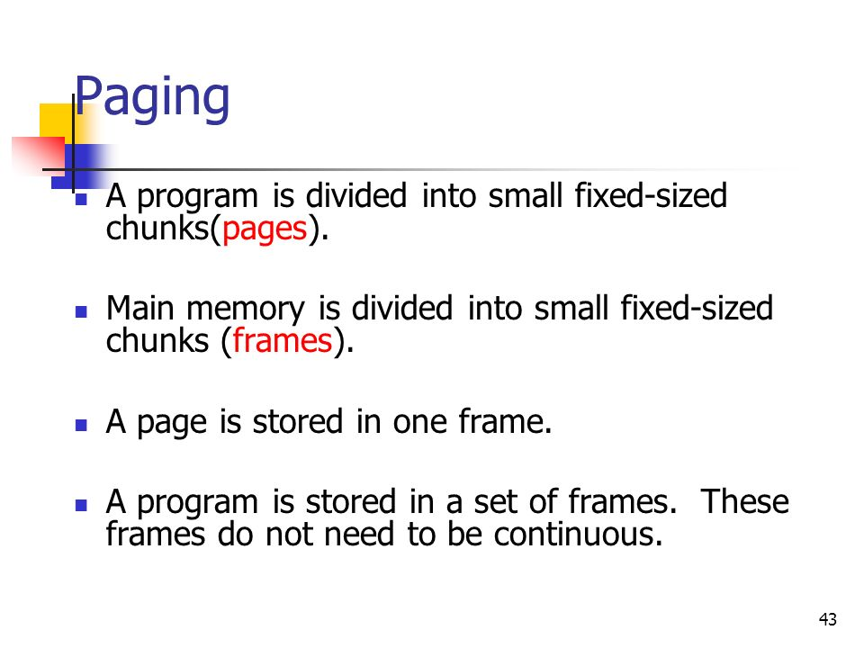 Paging A program is divided into small fixed-sized chunks(pages).
