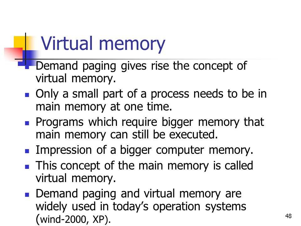 Virtual memory Demand paging gives rise the concept of virtual memory.