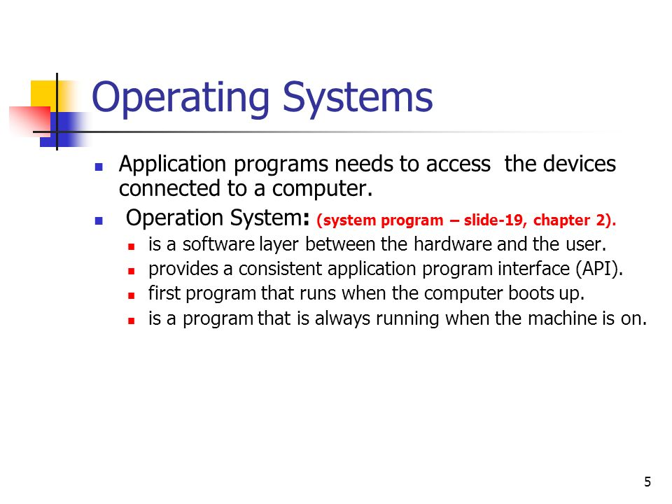 Operating SystemsApplication programs needs to access the devices connected to a computer.