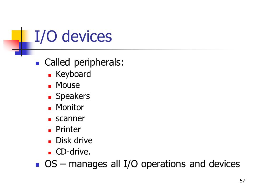 I/O devices Called peripherals: