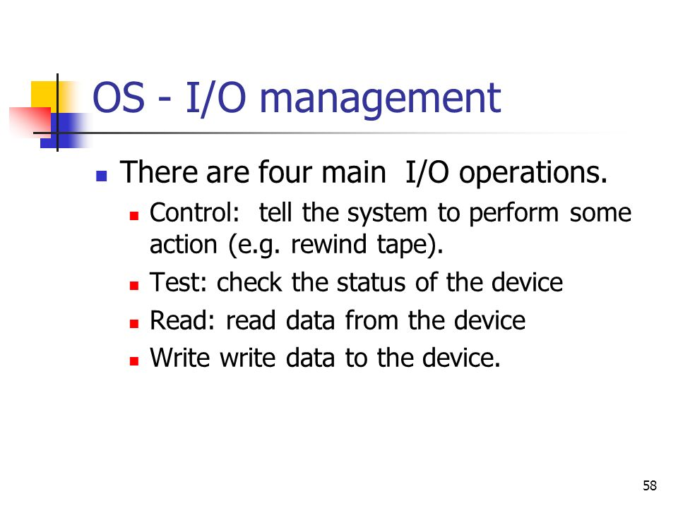 OS - I/O management There are four main I/O operations.