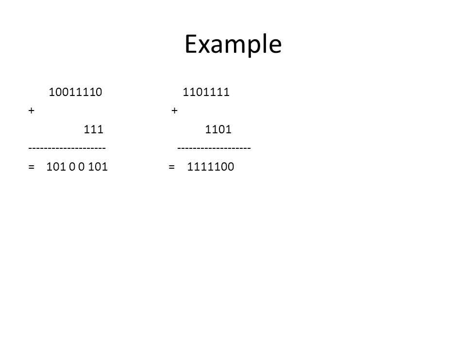 Example 10011110 1101111 + + 111 1101 -------------------- ------------------- = 101 0 0 101 = 1111100