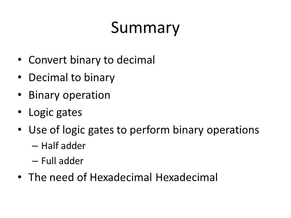Summary Convert binary to decimal Decimal to binary Binary operation