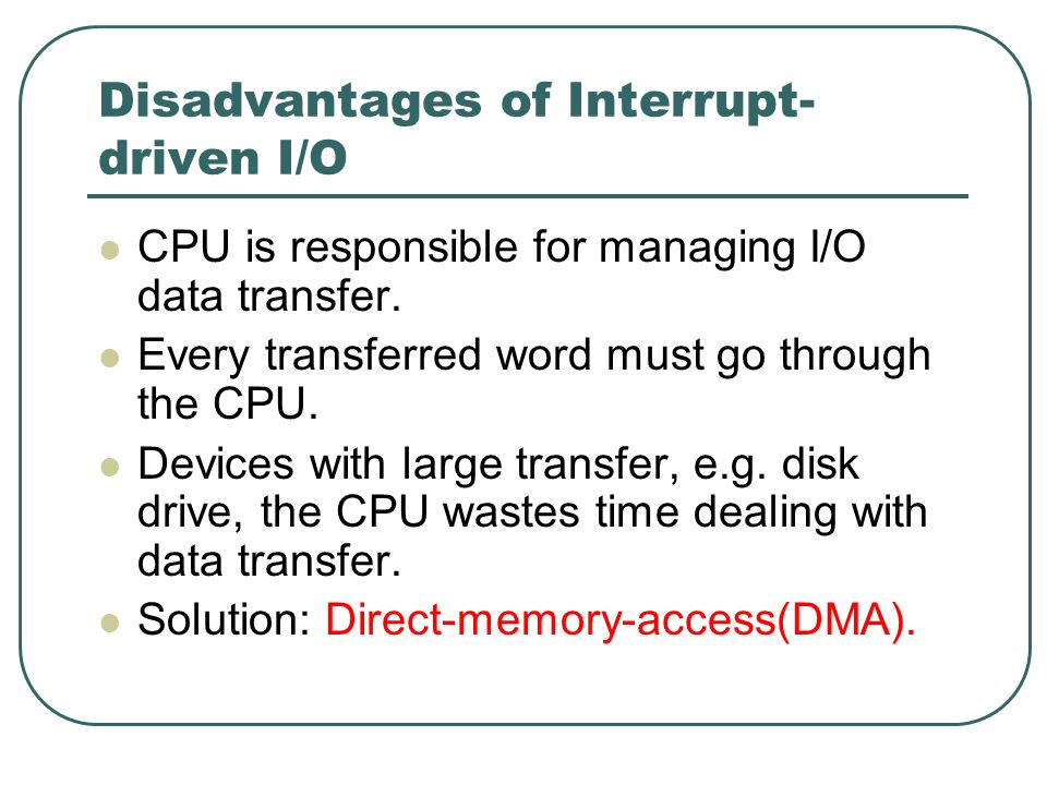 Disadvantages of Interrupt-driven I/O
