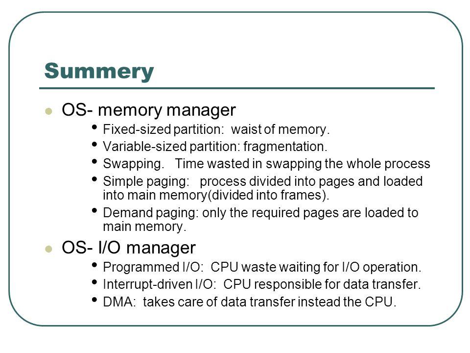 Summery OS- memory manager OS- I/O manager