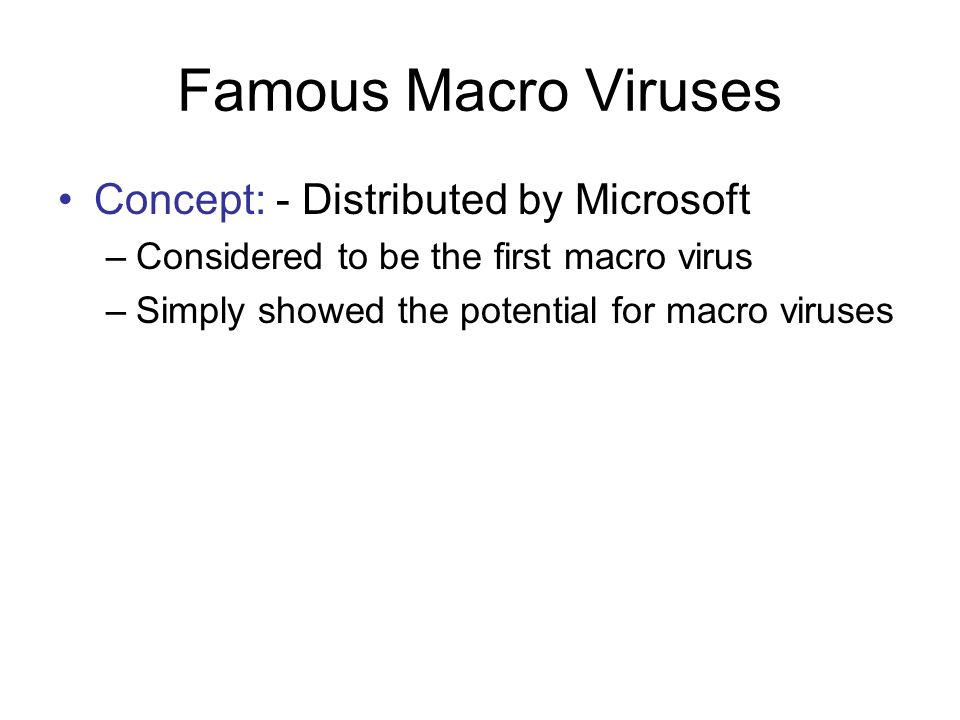 Famous Macro Viruses Concept: - Distributed by Microsoft
