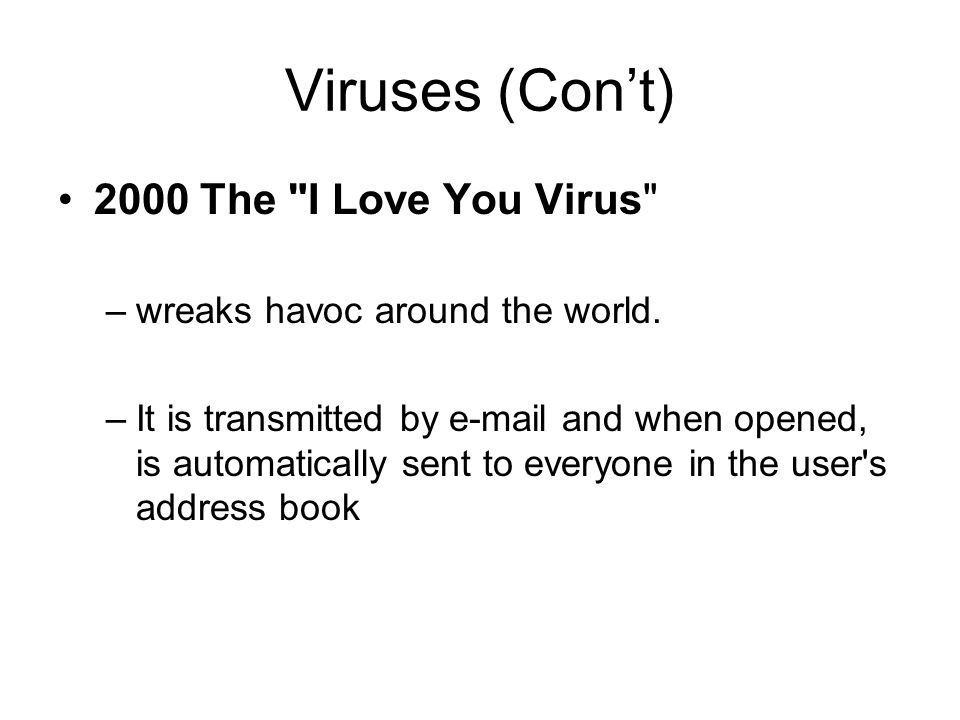 Viruses (Con't) 2000 The I Love You Virus