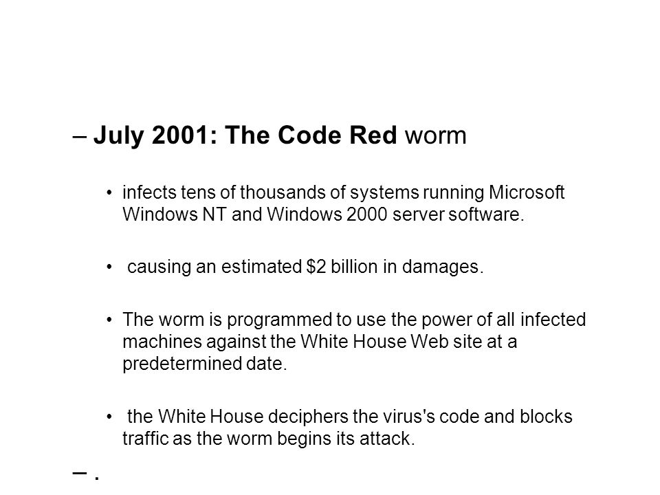 July 2001: The Code Red worm infects tens of thousands of systems running Microsoft Windows NT and Windows 2000 server software.