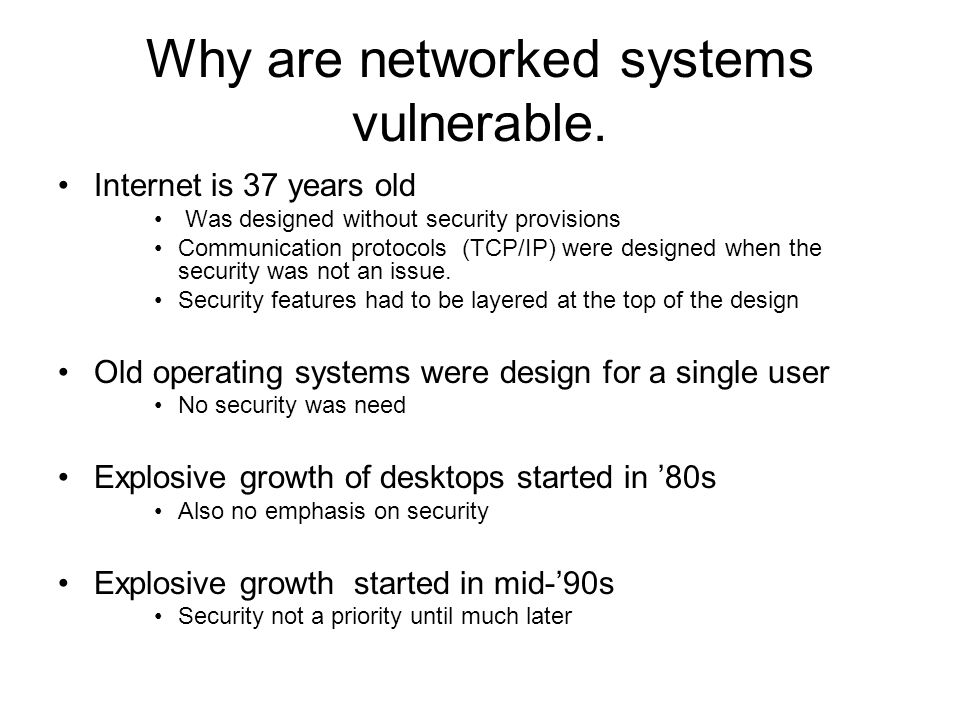 Why are networked systems vulnerable.