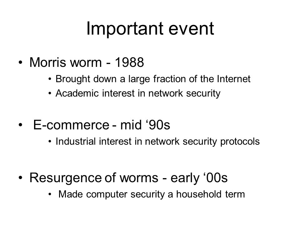 Important event Morris worm - 1988 E-commerce - mid '90s
