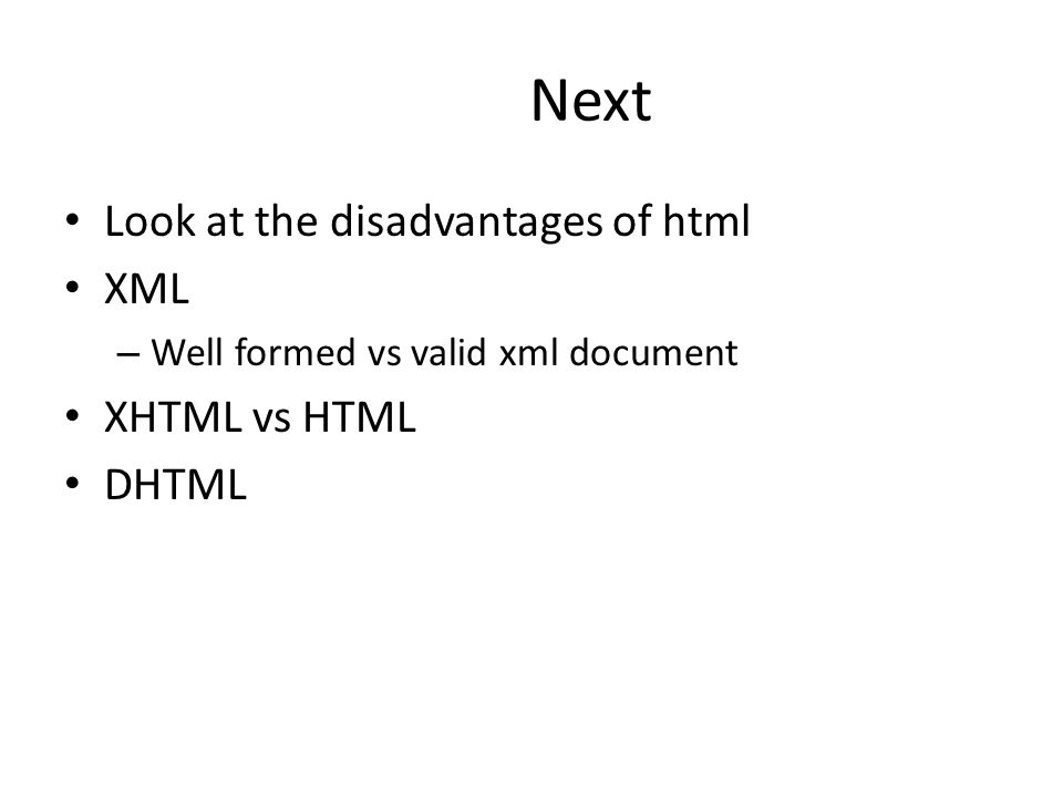 Next Look at the disadvantages of html XML XHTML vs HTML DHTML
