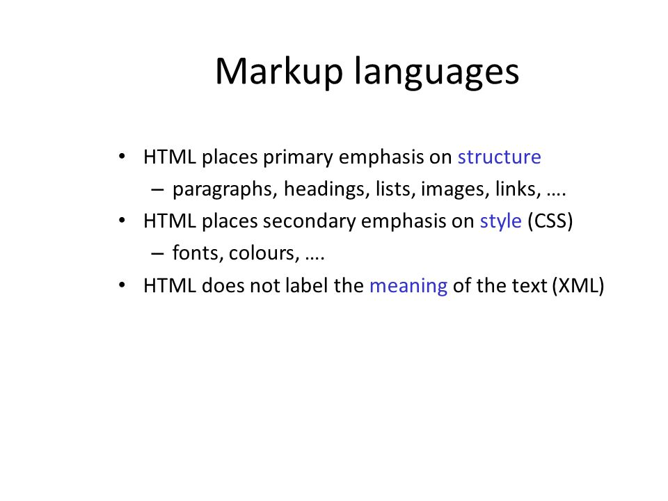 Markup languages HTML places primary emphasis on structure