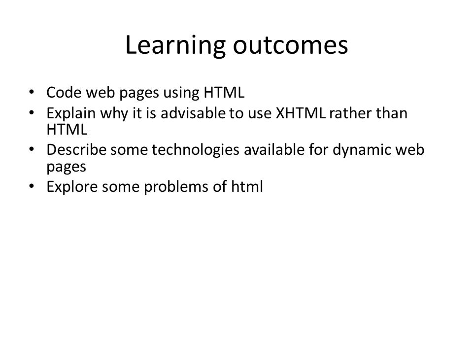 Learning outcomes Code web pages using HTML