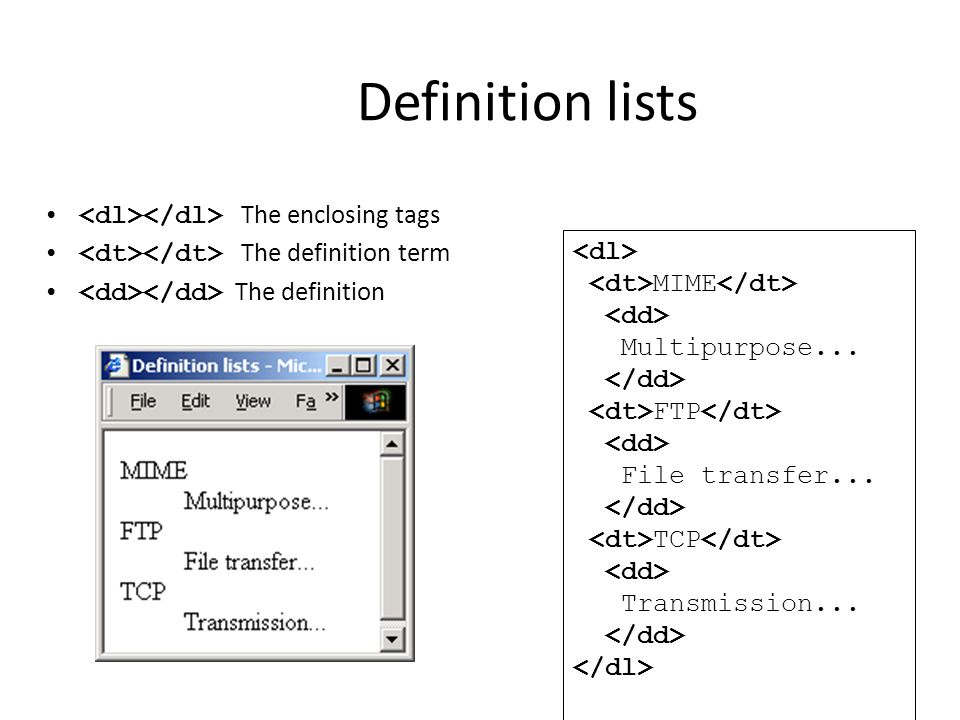 Definition lists <dl></dl> The enclosing tags