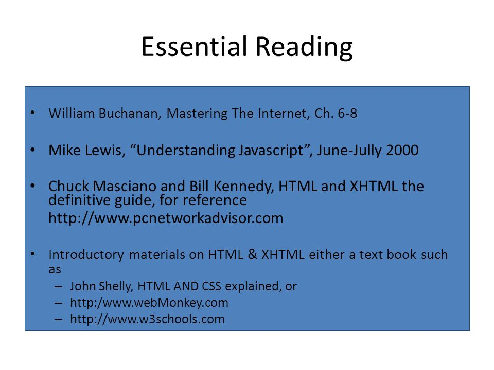 Essential Reading William Buchanan, Mastering The Internet, Ch. 6-8. Mike Lewis, Understanding Javascript , June-Jully 2000.