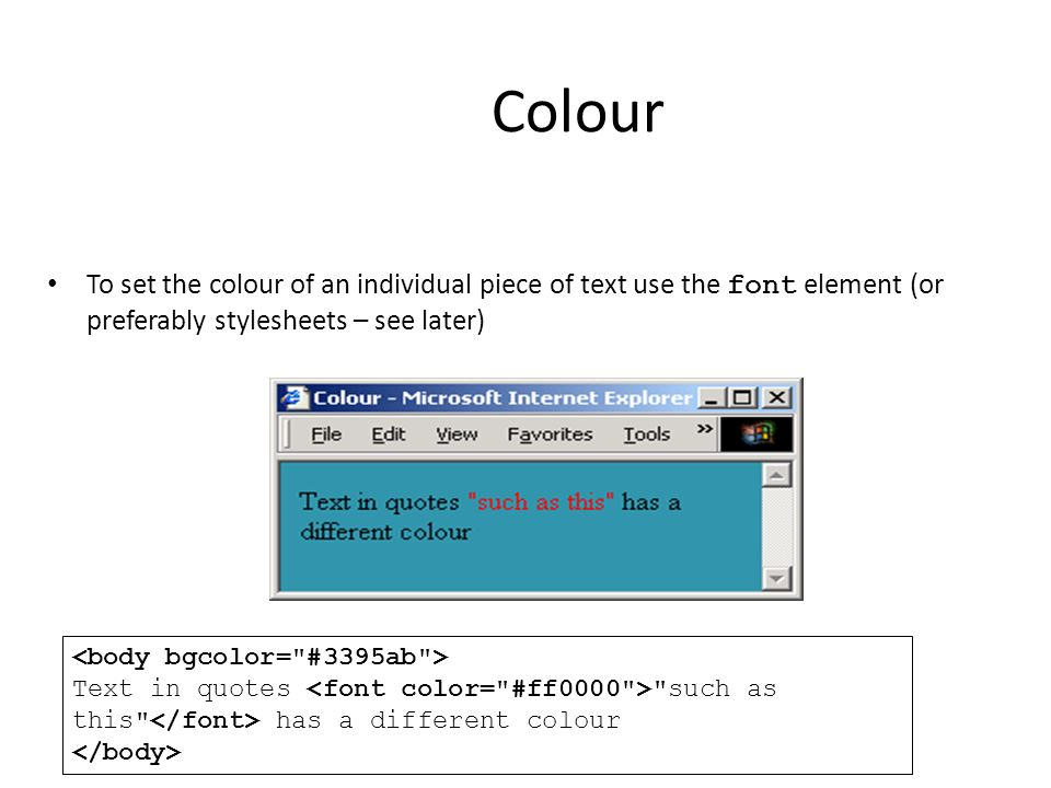 Colour To set the colour of an individual piece of text use the font element (or preferably stylesheets – see later)