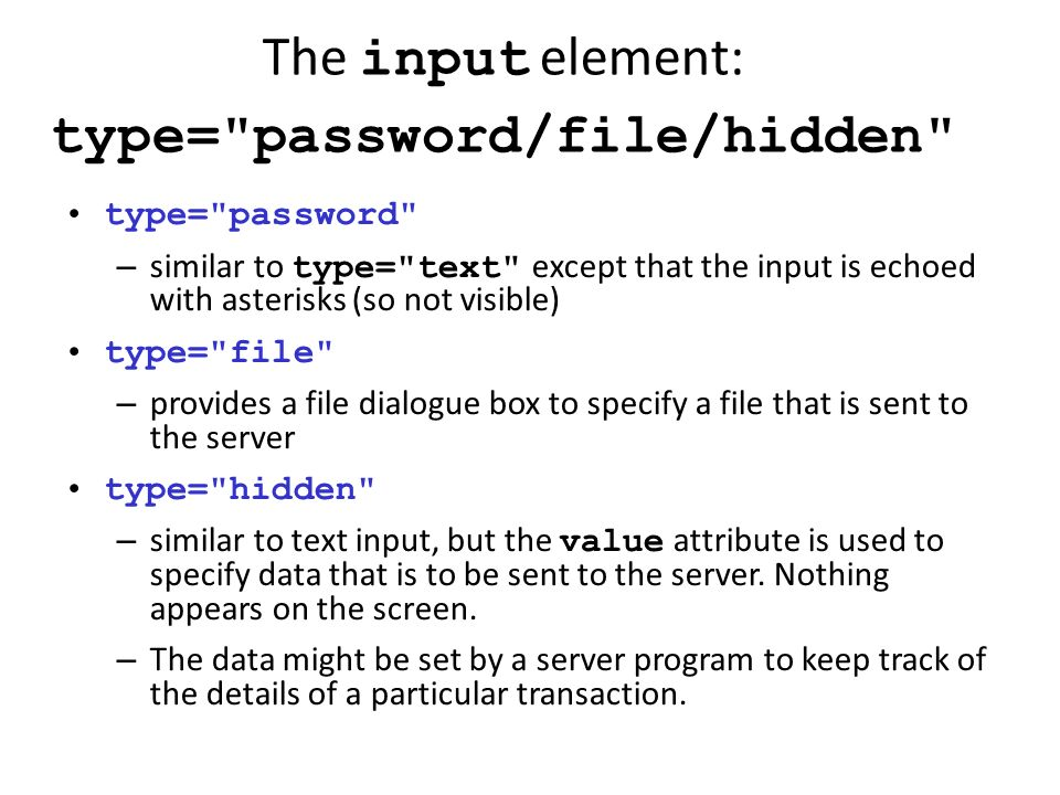 The input element: type= password/file/hidden