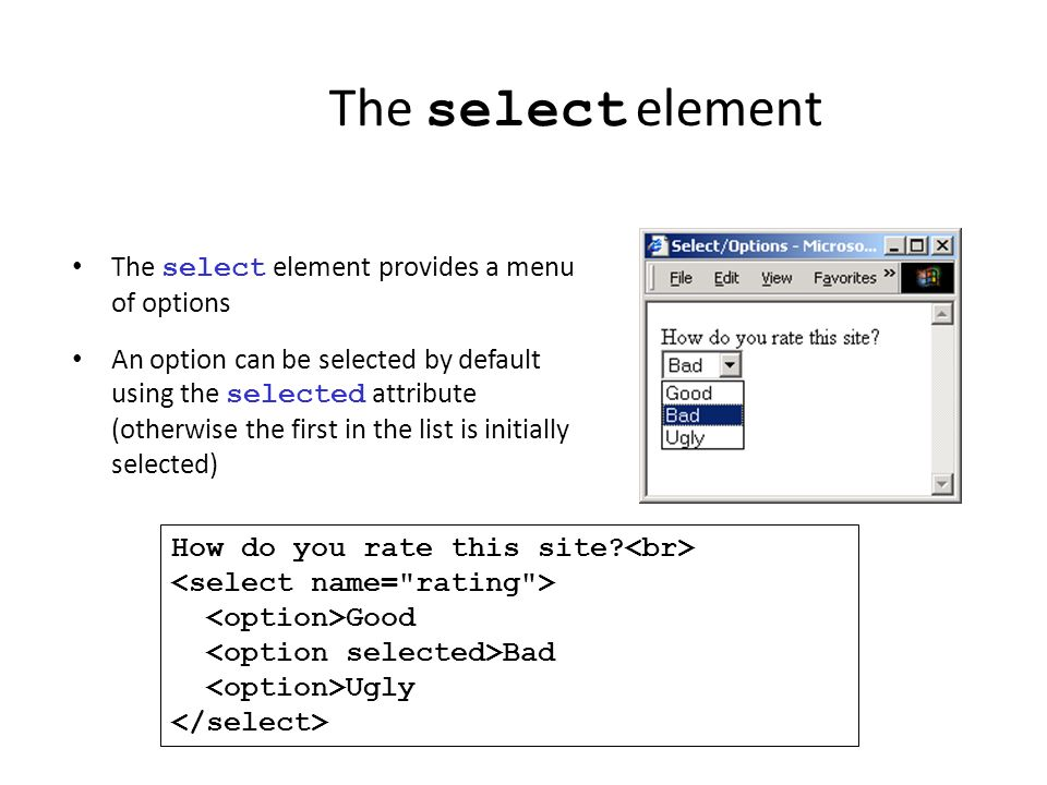 The select element The select element provides a menu of options