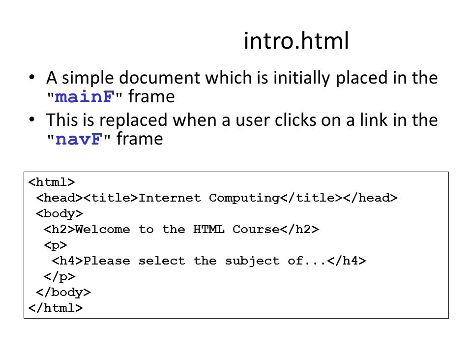 intro.html A simple document which is initially placed in the mainF frame. This is replaced when a user clicks on a link in the navF frame.