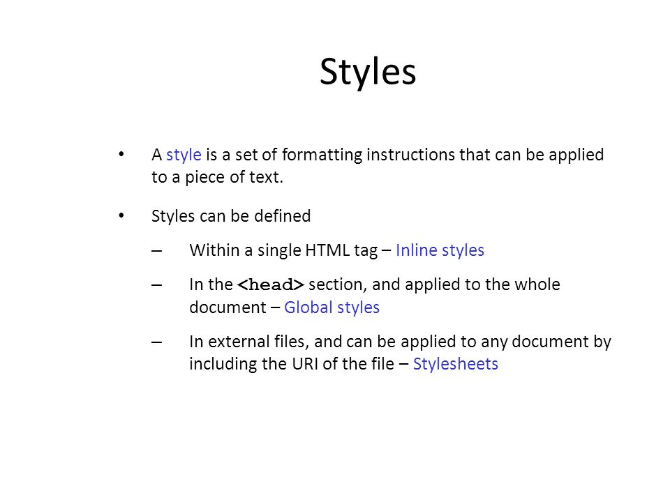Styles A style is a set of formatting instructions that can be applied to a piece of text. Styles can be defined.