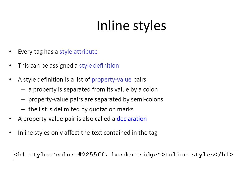 Inline styles Every tag has a style attribute