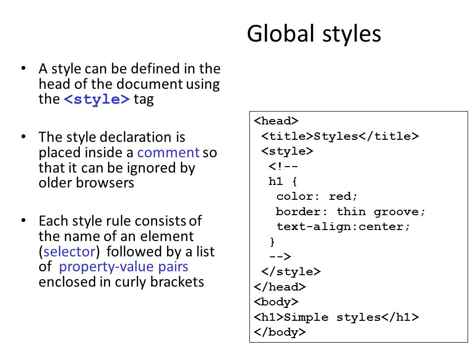 Global styles A style can be defined in the head of the document using the <style> tag.