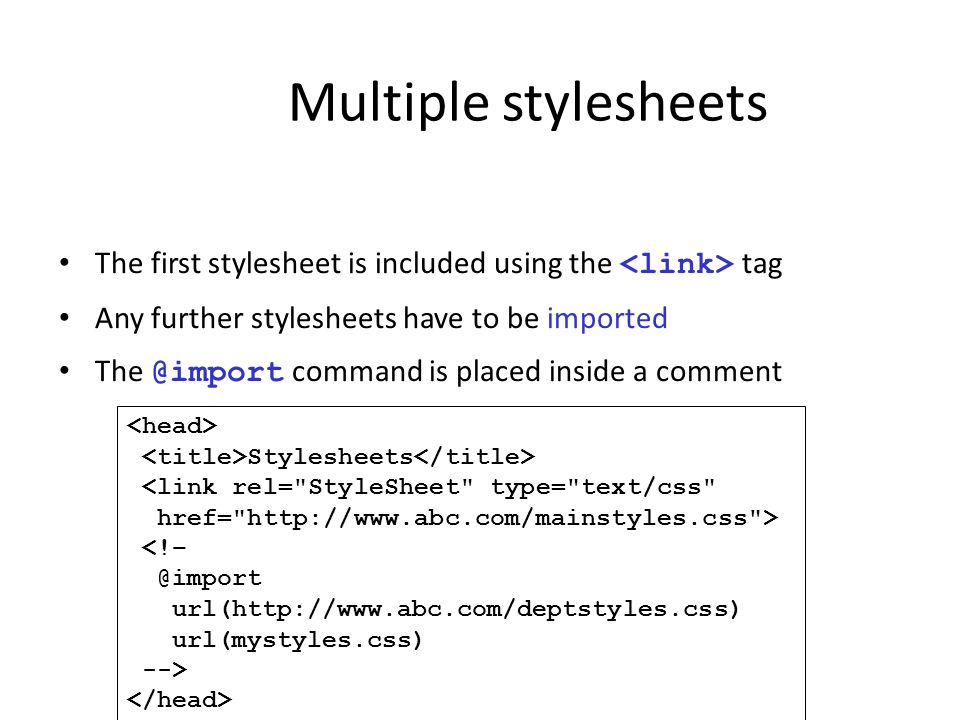 Multiple stylesheets The first stylesheet is included using the <link> tag. Any further stylesheets have to be imported.