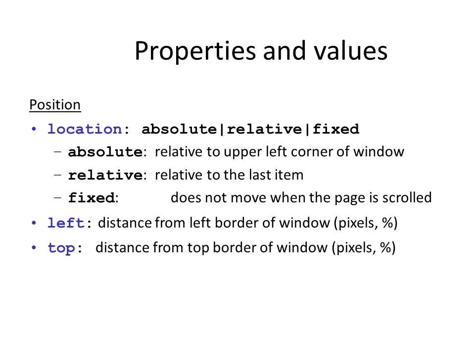 Properties and values Position location: absolute|relative|fixed