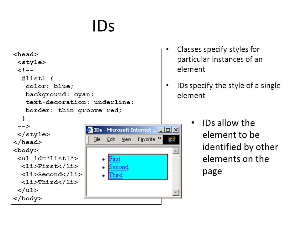 IDs Classes specify styles for particular instances of an element. IDs specify the style of a single element.