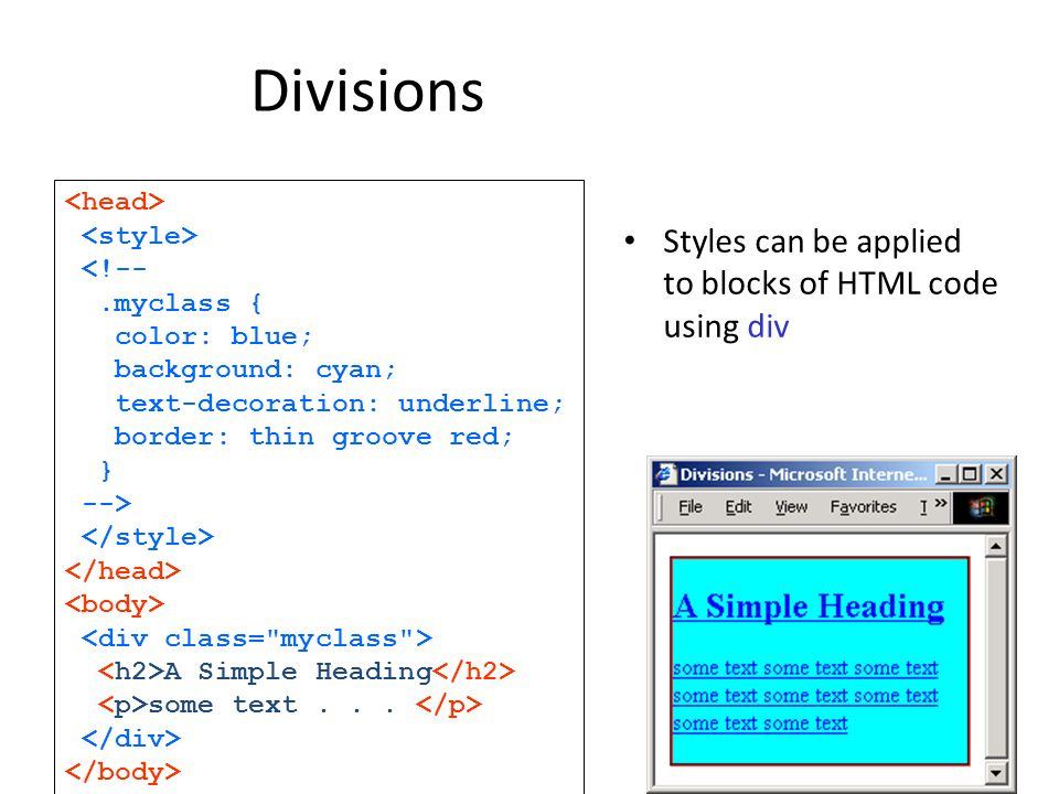 Divisions Styles can be applied to blocks of HTML code using div