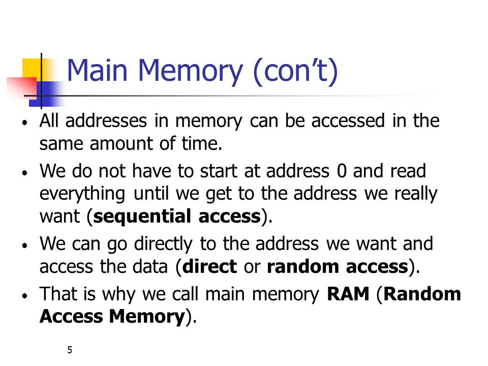 Main Memory (con't) All addresses in memory can be accessed in the same amount of time.