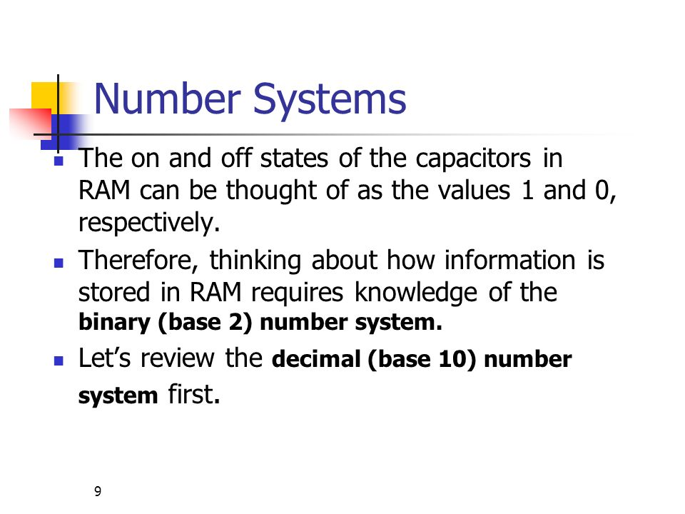 Number Systems The on and off states of the capacitors in RAM can be thought of as the values 1 and 0, respectively.