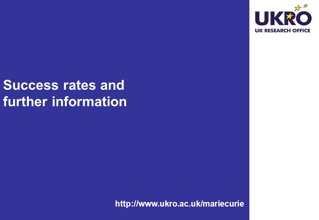 Success rates and further information http://www.ukro.ac.uk/mariecurie