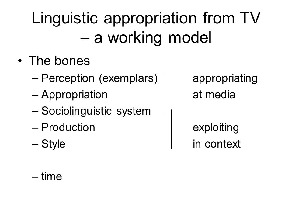 Linguistic appropriation from TV – a working model