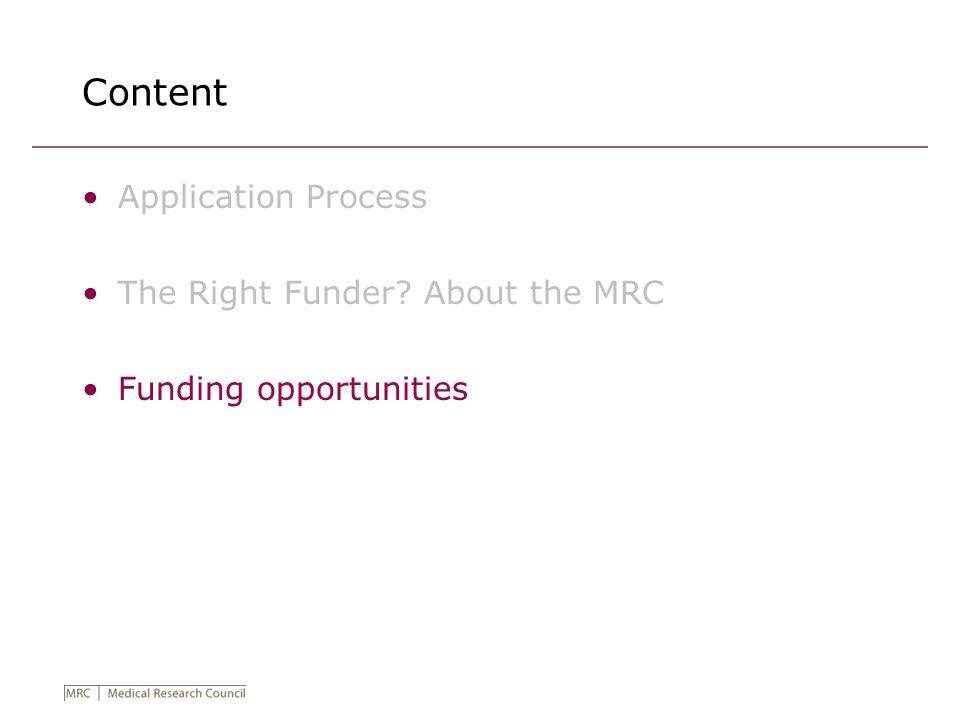Content Application Process The Right Funder About the MRC