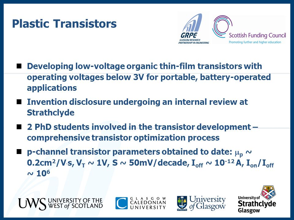 Plastic Transistors Developing low-voltage organic thin-film transistors with operating voltages below 3V for portable, battery-operated applications.