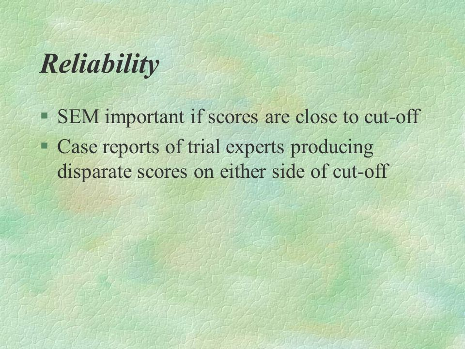 Reliability SEM important if scores are close to cut-off
