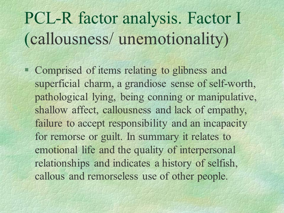 PCL-R factor analysis. Factor I (callousness/ unemotionality)